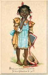 DOES YO' RECKON I WOULD DO TO BE A VALENTINE FO' YO'?  black girl