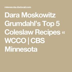 Dara Moskowitz Grumdahl's Top 5 Coleslaw Recipes « WCCO | CBS Minnesota
