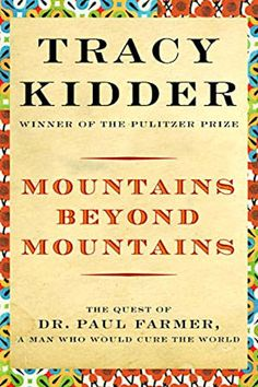 This is a powerful book about an amazing leader. You may learn some things about yourself in reading this book. Mountains Beyond Mountains: The Quest of Dr. Paul Farmer, A Man Who Would Cure the World by Tracy Kidder. Great Books, New Books, Books To Read, Reading Lists, Book Lists, Reading Room, Best Biographies, Thing 1, Good Doctor