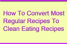 How To Convert Recipes To Clean Eating