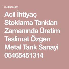 Acil İhtiyaç Stoklama Tankları Zamanında Üretim Teslimat Özgen Metal Tank Sanayi 05465451314