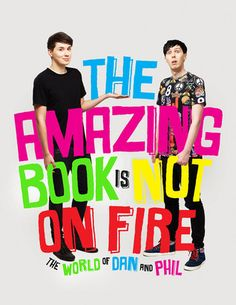 The Amazing Book is Not on Fire by Dan Howell and Phil Lester - out October 2015; YouTube stars who started as teens
