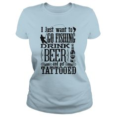 I Just Want To Go Fishing Drink Beer and Get Tattooed - Ladies Tee -  Light Blue