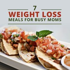 7 Weight Loss Meals for Busy Moms!