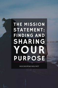 The Mission Statement: Finding and sharing your purpose in blogging and business. When you understand exactly how and why you are doing what you're doing, everything else is magic.