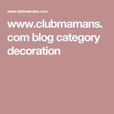 www.clubmamans.com blog category decoration