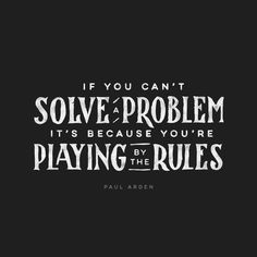 "Paul Arden ""If you can't solve a problem it's because..."""