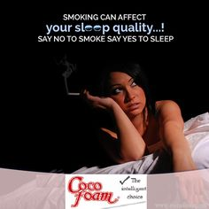 Cigarettes contain nicotine, a stimulant that increases the blood pressure, heart rate & can cause insomnia. Need a specialists advice! Log on to http://cocofoam.in/
