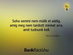 Soha semmi nem múlik el addig, amíg meg nem tanított minket arra, amit tudnunk kell. - Pema Chödrön, www.bankracio.hu idézet Buddhism, Einstein, Quotes, Life, Crafts, Quotations, Manualidades, Handmade Crafts, Craft