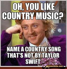 Oh, you like country music? -