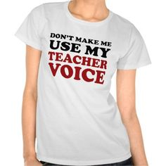 Teacher Voice Shirt.  The teacher voice? #dogsfunnyawkwardmoments