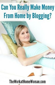 Can You Really Make Money From Home by Blogging?   The Work at Home Woman