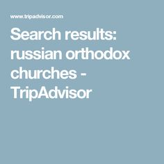 Search results: russian orthodox churches - TripAdvisor Russian Orthodox, Trip Advisor, Religion, Search, Searching
