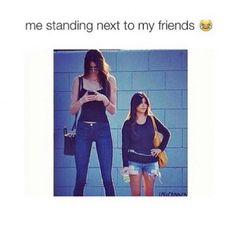 Haha I would be the tall one