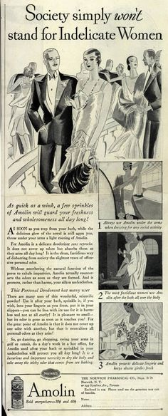 "Deodorant ad from the 1920's. ""Society simply won't stand for indelicate women"". Ah, the good old days of blatant sexism!"
