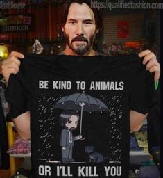 Keanu Reeves Be Kind To Animals or I'll Kill You T Shirt Black Cotton Men Cool Casual pride t shirt men Unisex New Fashion Funny Shit, Hilarious, Funny Stuff, Funny Quotes, Funny Memes, Movie Memes, I Laughed, Laughter, Funny Pictures