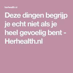 Deze dingen begrijp je echt niet als je heel gevoelig bent - Herhealth.nl