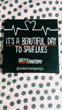 """Grey's Anatomy Canvas """"It's a beautiful day to save lives"""""""