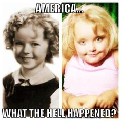 Then: Shirley Temple. Now: Honey Boo Boo. *Facepalm*