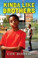 Kinda like brothers, by Coe Booth -- When his mother takes in a twelve-year-old foster boy, Jarrett is forced to share his room and his friends with the new boy.