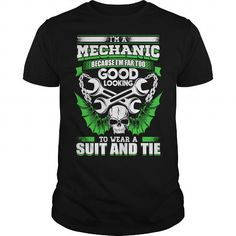 Cool I'm A Mechanic. Because I'm Far Too Good Looking To Wear A Suit And Tie T shirts
