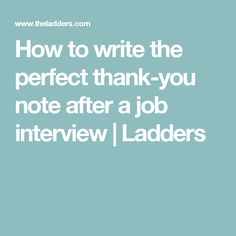 How to write the perfect thank-you note after a job interview | Ladders
