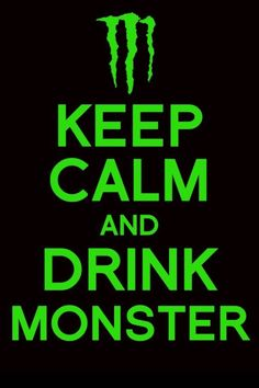 Keep Calm and Drink Monster!! (20 calorie Rehab Green Tea, that is!)  love this baby