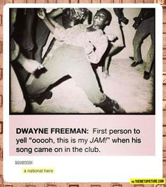 My friend does this ALL THE TIME. It will be Maroon 5, and he'll go 'Guys, wait, this is my jam' and next up is Queen, and he'll go 'WOAH. MY. JAM.' And then, like, smooth jazz and he'll start dancing and singing 'thiisss.... Isss mmyyy jjaammm...' Every. Day.