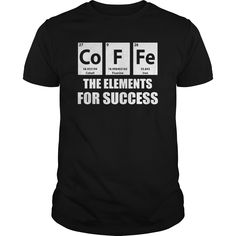 Shop Coffee The Elements For Success Chemicals Periodic Table Tee custom made just for you. Designed by MaxGabroquorm Funny Science Shirts, Math Shirts, Funny Shirts, Chemistry Art, Teaching Chemistry, Graphic Shirts, Printed Shirts, Nerd Clothes, Nerd Outfits