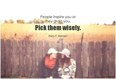 People inspire you or they drain you. Pick them wisely. - Hans F. Hansen #choice…