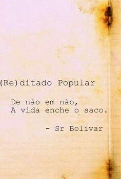 (Re) ditado Popular: De não em não, a vida enche o saco. - Sr. Bolivar