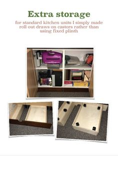 When I fitted B&Q standard kitchen unit in my wife's craft room she soon ran out of storage so I replaced the fixed plinth with roll out draws. A simple and cheap solution for extra storage