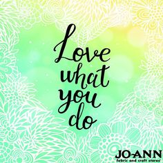 #MondayMantras | Craft Quotes | Do what you love, love what you CRAFT!