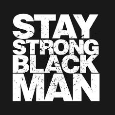 Shop Stay Strong Black Man strong t-shirts designed by giraffeTriangle as well as other strong merchandise at TeePublic. Black Love Art, Black Girl Art, My Black Is Beautiful, Strong Black Man, Black Men, Black Lives Matter Quotes, Black Fathers, King Quotes, Black Quotes