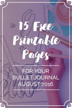 15 Free Printable Pages For Your Bullet Journal August SetUp 2016. Including Hello August, Habit Tracker, Monthly Log, Tasks & Goals, Weekly spreads with different motivational quotes for every week as well as August Memories.