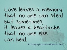 Love leaves a memory that no one can steal but sometimes, it leaves a heartache that no one else can heal. Your memories sometimes hurt me. Great Quotes, Quotes To Live By, Me Quotes, Inspirational Quotes, Lucky Quotes, Lonely Quotes, Broken Quotes, Meaningful Quotes, Motivational