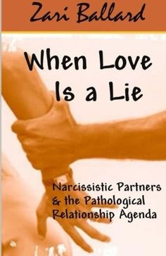 When Love Is a Lie: Narcissistic Partners & the Pathological Relationship Agenda by Zari L Ballard http://www.amazon.com/dp/149040709X/ref=cm_sw_r_pi_dp_VcBDvb0P7VM03