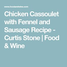 Chicken Cassoulet with Fennel and Sausage Recipe - Curtis Stone | Food & Wine