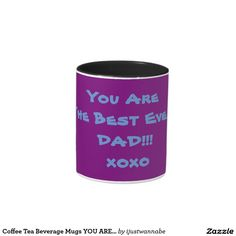 """Coffee Tea Beverage Mugs with cute loving message """"YOU ARE THE BEST EVER DAD!! xoxo"""" Very fast shipping worldwide. Money Back Guarantee. $19.95."""