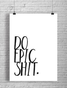 Do Epic Shit 8x10 Print  Typography Art Print  by OnYourWallPrints