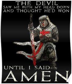 The Devil Saw Me - Knights Templar Poster Please visit our website, we have a lot of funny and interesting photos. Wolf Quotes, True Quotes, Best Quotes, Motivational Quotes, Inspirational Quotes, Christian Warrior, Christian Faith, Christian Quotes, Military Quotes
