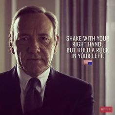 Frank Underwood Quote (House of Cards - Netflix)