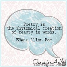 Quotes for Art   Poetry is the rhythmical creation of beauty in words.  Edgar Allan Poe
