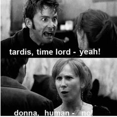 Donna Noble will take none of your sass. she'll give it right back to you