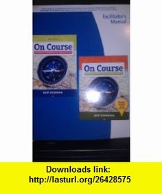 On Course Facilitators Manual (On Course) (9780495899464) Skip Downing , ISBN-10: 0495899461  , ISBN-13: 978-0495899464 ,  , tutorials , pdf , ebook , torrent , downloads , rapidshare , filesonic , hotfile , megaupload , fileserve