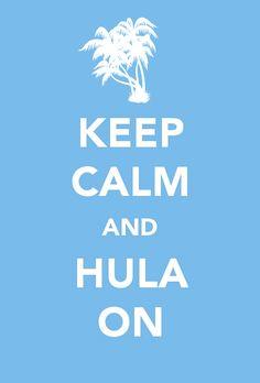 Keep calm and hula on! We love hula!