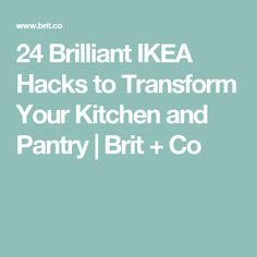 24 Brilliant IKEA Hacks to Transform Your Kitchen and Pantry | Brit + Co