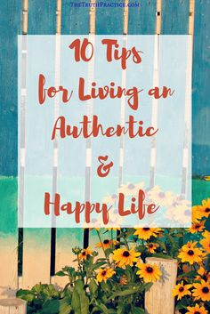 Click the pin for 10 tips that will help you learn how to live an authentic, happy life. Check out The Truth Practice to read about inspiration, authenticity, happy living, manifestation, getting rid of fear, intuition, self-love, self-care, words of wisdom, relationships, affirmations, finding passion, positive quotes, life lessons, and mantras.