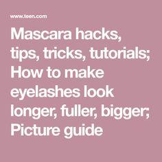 Mascara hacks, tips, tricks, tutorials; How to make eyelashes look longer, fuller, bigger; Picture guide