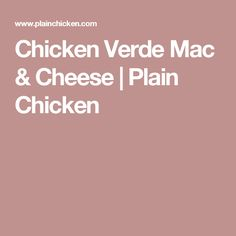 Chicken Verde Mac & Cheese | Plain Chicken